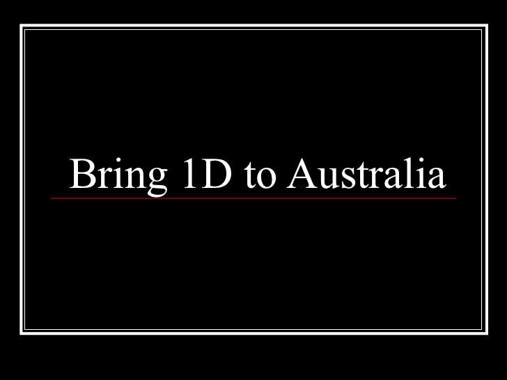 Bring 1D to Australia