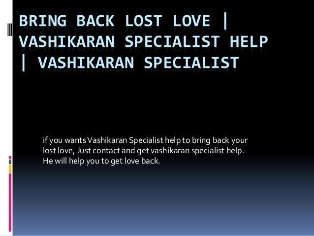 BRING BACK LOST LOVE | VASHIKARAN SPECIALIST HELP | VASHIKARAN SPECIALIST if you wantsVashikaran Specialist help to bring ...