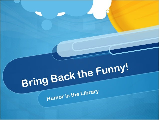 Bring Back the Funny!Humor in the Library