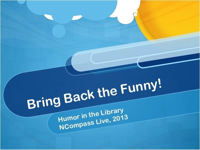e Funny!    g Back thBrin                    ry             th e Libra    Humor in      ve, 2013    NCom pass Li