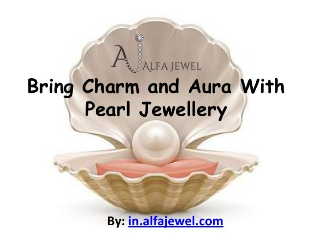 Bring Charm and Aura With      Pearl Jewellery       By: in.alfajewel.com