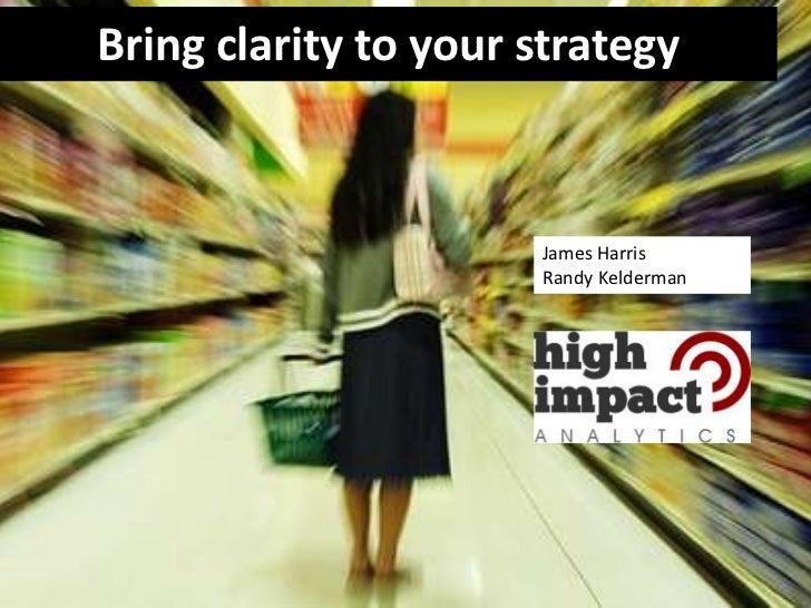 Bring clarity to your strategy                      James Harris                      Randy Kelderman