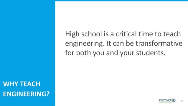10 High school is a critical time to teach engineering. It can be transformative for both you and your students. WHY TEACH...
