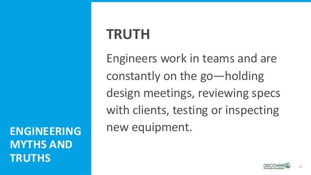 13 Engineering Myths and Truths Engineers work in teams and are constantly on the go—holding design meetings, reviewing sp...