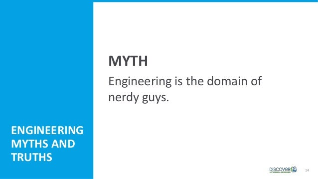 14 Engineering is the domain of nerdy guys. MYTH ENGINEERING MYTHS AND TRUTHS