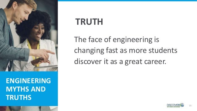 15 ENGINEERING MYTHS AND TRUTHS The face of engineering is changing fast as more students discover it as a great career. T...