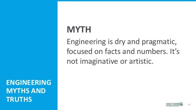 20 Engineering Myths and Truths Engineering is dry and pragmatic, focused on facts and numbers. It's not imaginative or ar...