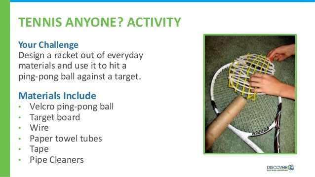 TENNIS ANYONE? ACTIVITY Your Challenge Design a racket out of everyday materials and use it to hit a ping-pong ball agains...