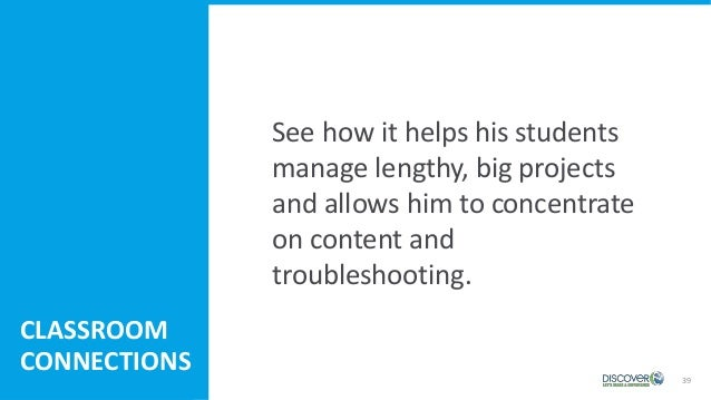 39 See how it helps his students manage lengthy, big projects and allows him to concentrate on content and troubleshooting...