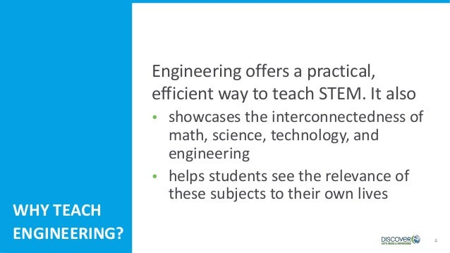 4 Engineering offers a practical, efficient way to teach STEM. It also  showcases the interconnectedness of math, science...