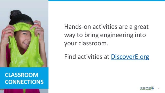 42 CLASSROOM CONNECTIONS Hands-on activities are a great way to bring engineering into your classroom. Find activities at ...