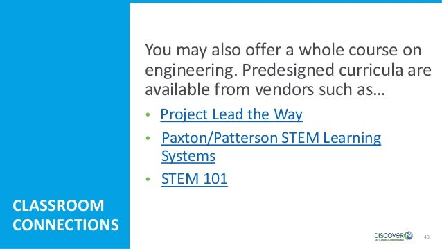 You may also offer a whole course on engineering. Predesigned curricula are available from vendors such as…  Project Lead...