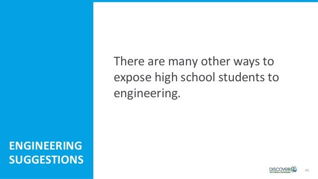 45 ENGINEERING SUGGESTIONS There are many other ways to expose high school students to engineering.