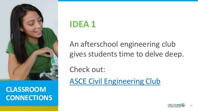 46 CLASSROOM CONNECTIONS An afterschool engineering club gives students time to delve deep. Check out: ASCE Civil Engineer...