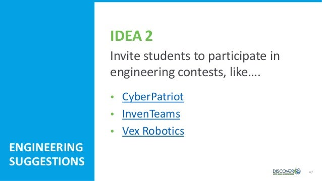 47 ENGINEERING SUGGESTIONS Invite students to participate in engineering contests, like….  CyberPatriot  InvenTeams  Ve...