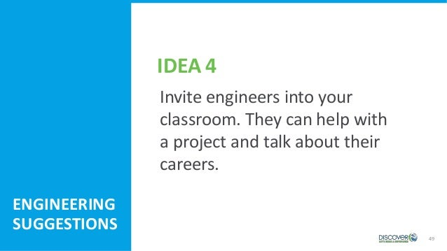 49 ENGINEERING SUGGESTIONS Invite engineers into your classroom. They can help with a project and talk about their careers...