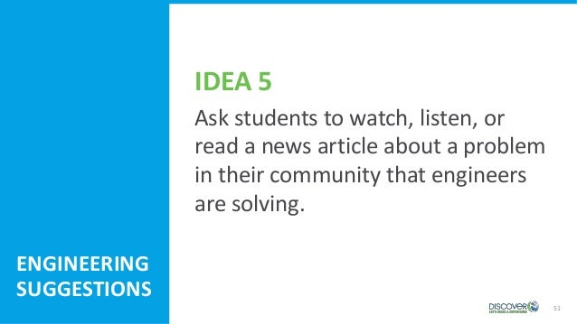 51 Ask students to watch, listen, or read a news article about a problem in their community that engineers are solving. EN...