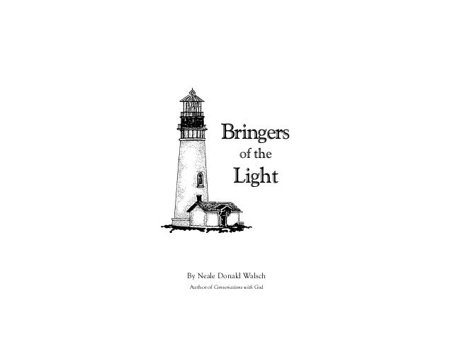 Bringers of the Light By Neale Donald Walsch Author of Conversations with God