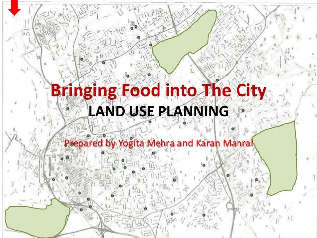 Bringing Food into The City LAND USE PLANNING Prepared by Yogita Mehra and Karan Manral