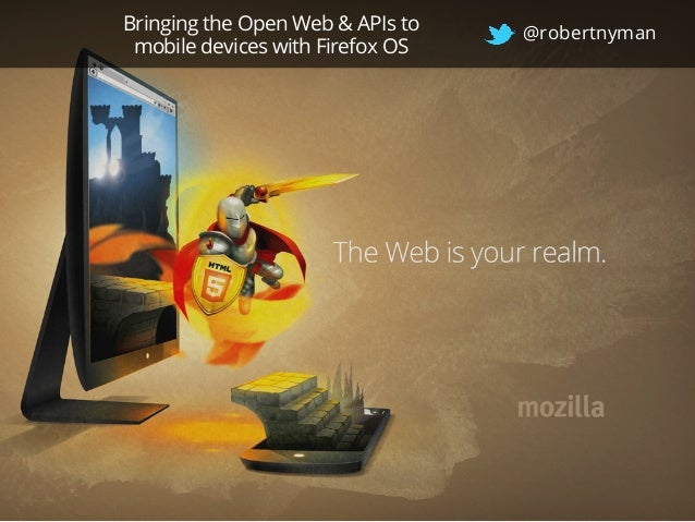 Bringing the Open Web & APIs to mobile devices with Firefox OS @robertnyman
