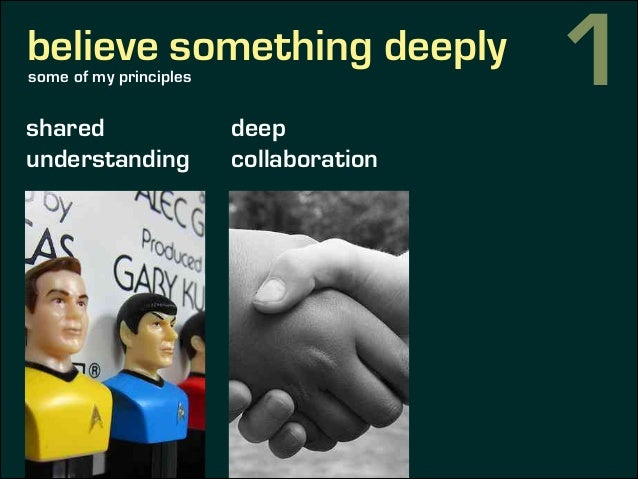 believe something deeply shared understanding deep collaboration continuous feedback some of my principles 1