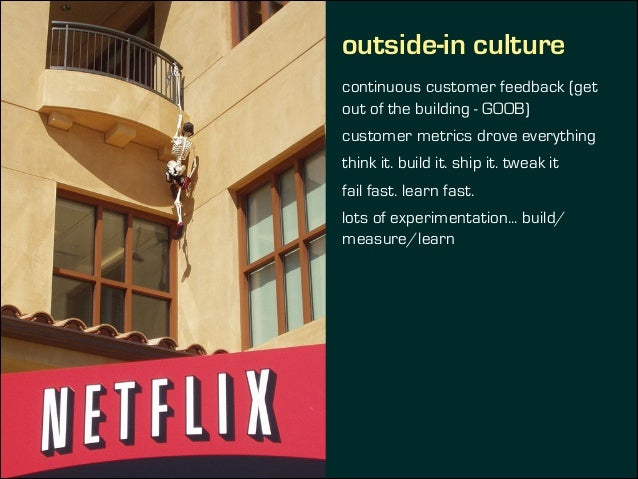 outside-in culture continuous customer feedback (get out of the building - GOOB) customer metrics drove everything think i...