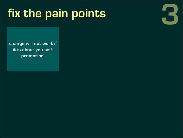 fix the pain points change will not work if it is about you self- promoting. start solving the key problems in the organiz...