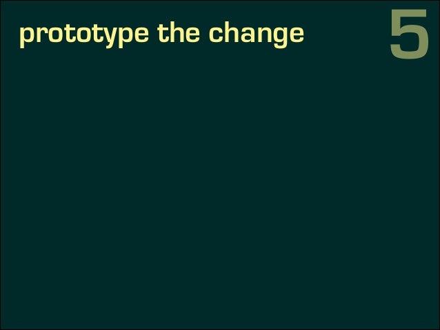 prototype the change 5