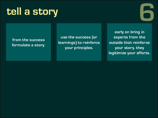 tell a story from the success formulate a story. use the success (or learnings) to reinforce your principles. early on bri...