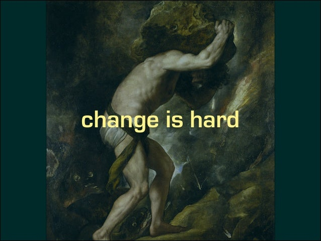 organizations contain anti- bodies that resist change