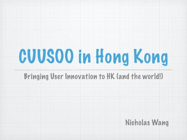CUUSOO in Hong Kong Bringing User Innovation to HK (and the world!)                                       Nicholas Wang