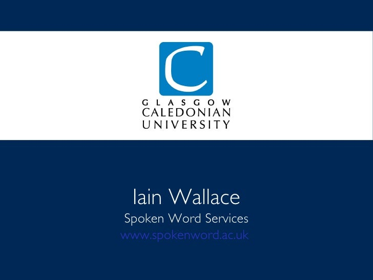 Iain Wallace Spoken Word Services www.spokenword.ac.uk