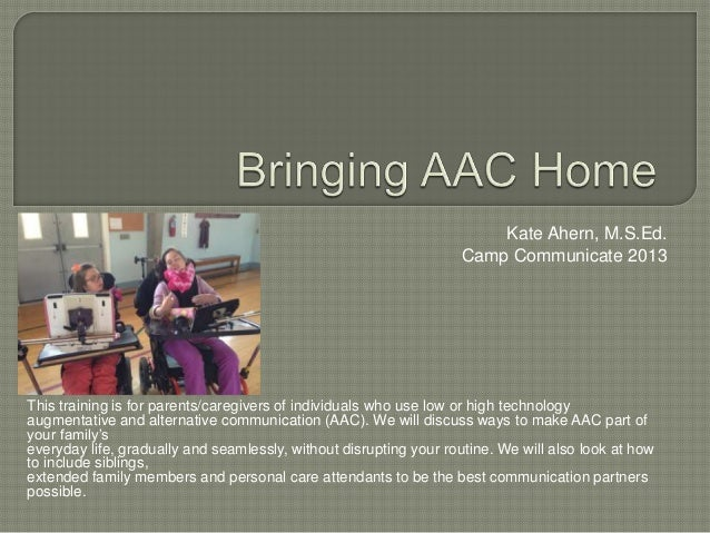 This training is for parents/caregivers of individuals who use low or high technology augmentative and alternative communi...