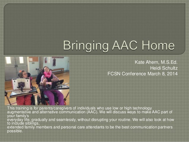 Kate Ahern, M.S.Ed. Heidi Schultz FCSN Conference March 8, 2014  This training is for parents/caregivers of individuals wh...