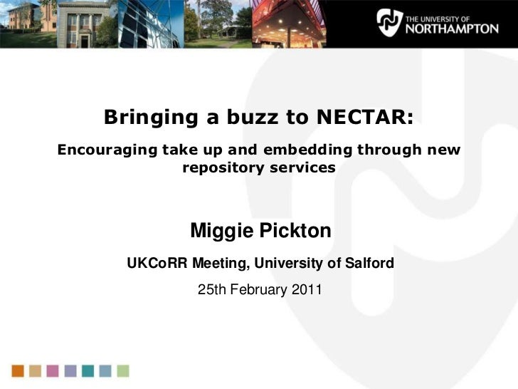 Bringing a buzz to NECTAR: Encouraging take up and embedding through new repository services <br />Miggie Pickton<br />UKC...
