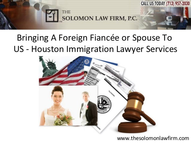 Bringing A Foreign Fiancée or Spouse ToUS - Houston Immigration Lawyer Services                         www.thesolomonlawf...