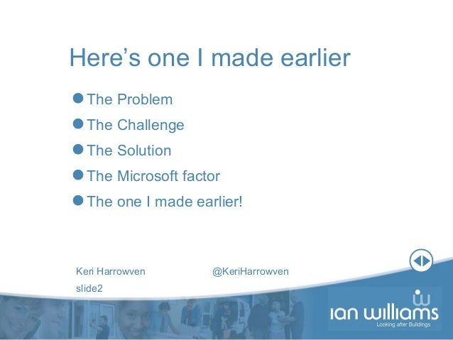 Keri Harrowven @KeriHarrowven slide2 Here's one I made earlier The Problem The Challenge The Solution The Microsoft fa...