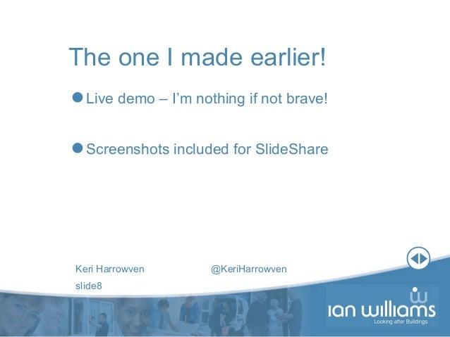 Keri Harrowven @KeriHarrowven slide8 The one I made earlier! Live demo – I'm nothing if not brave! Screenshots included ...