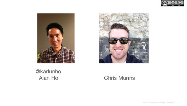 ©2015 Apigee Corp. All Rights Reserved.  @karlunho Alan Ho  Chris Munns