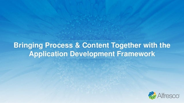 Bringing Process & Content Together with the Application Development Framework
