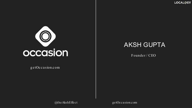 AKSH GUPTA Founder / CEO @theAkshEffect getOcca sion.com getOcca sion.com