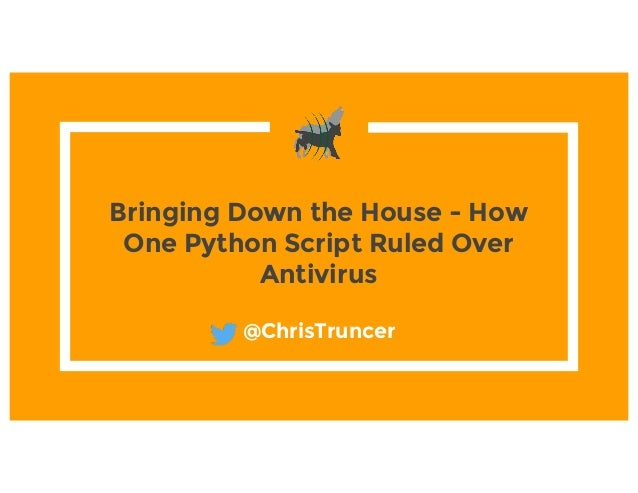 Bringing Down the House - How One Python Script Ruled Over Antivirus @ChrisTruncer