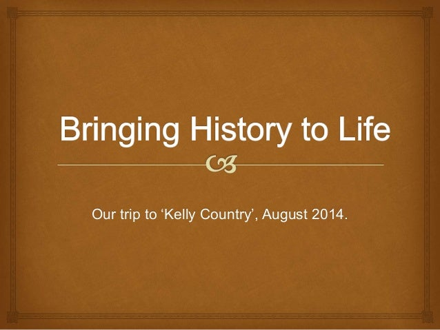 Our trip to 'Kelly Country', August 2014.