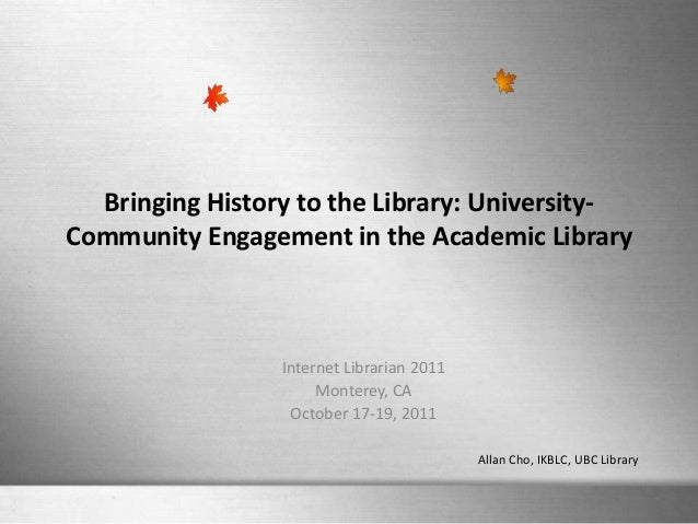 Bringing History to the Library: University-Community Engagement in the Academic Library                 Internet Libraria...