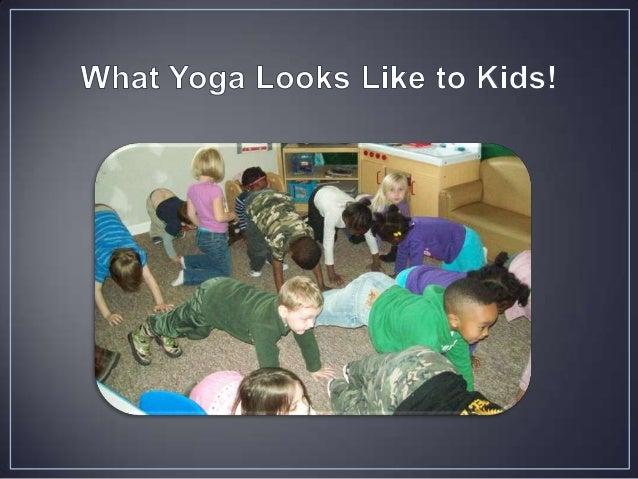 • http://myfirstyoga.com/  • Http://littlefloweryoga.com/programs/the-school-yogaproject • http://www.yogaforkids.net.au/R...