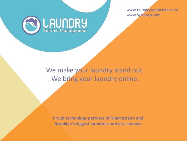 www.LaundryAppBuilder.com www.Systango.com We make your laundry stand out. We bring your laundry online. Proud technology ...