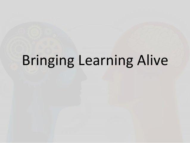 Bringing Learning Alive