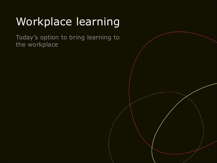 Workplace learning<br />Today's option to bring learning to the workplace<br />