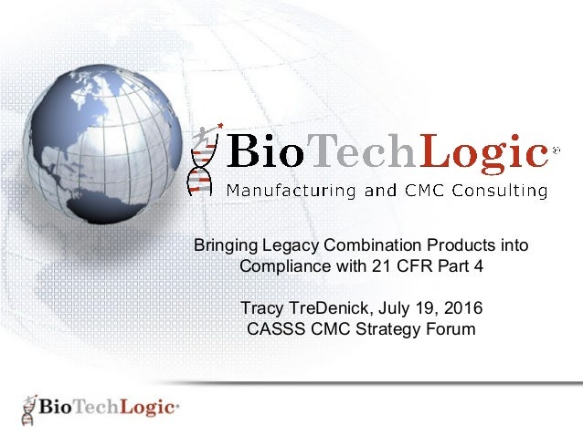 Bringing Legacy Combination Products into Compliance with 21 CFR Part 4 Tracy TreDenick, July 19, 2016 CASSS CMC Strategy ...