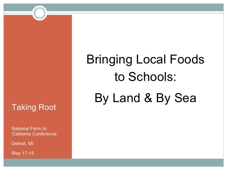 Bringing Local Foods                             to Schools:                         By Land & By Sea Taking Root  Nationa...